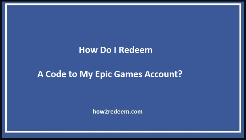 How Do I Redeem a Code to My Epic Games Account