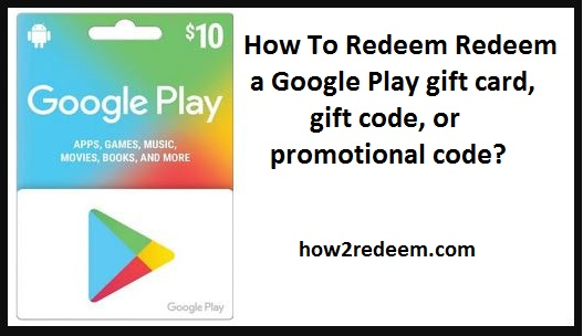 How To Redeem Redeem a Google Play gift card, gift code, or promotional code